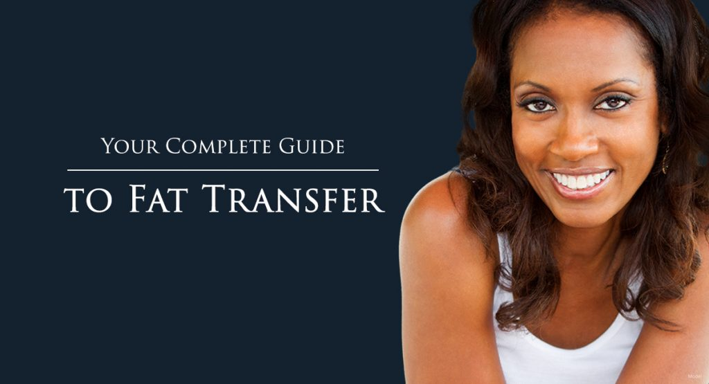 Your Complete Guide to Fat Transfer